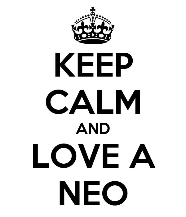 KEEP CALM AND LOVE A NEO