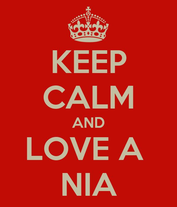 KEEP CALM AND LOVE A  NIA