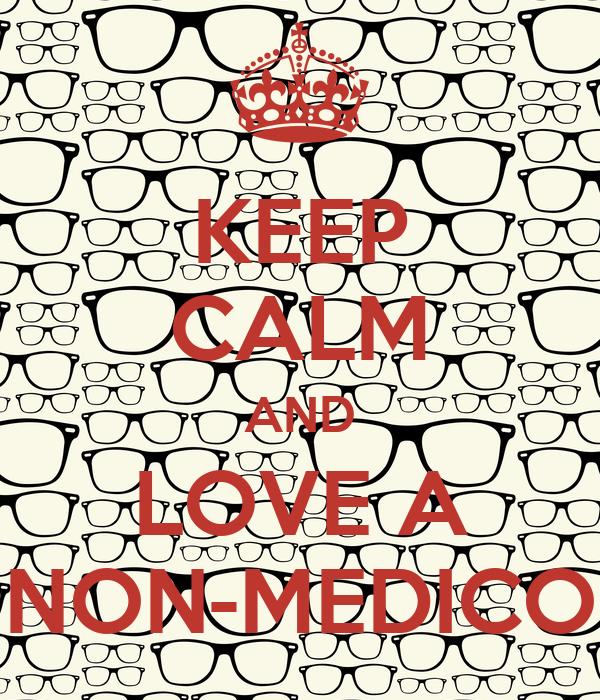 KEEP CALM AND LOVE A NON-MEDICO