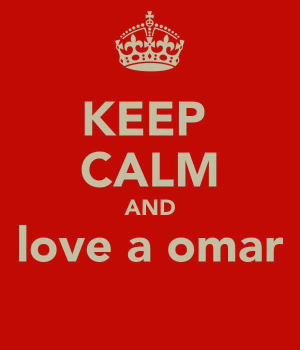 KEEP  CALM AND love a omar
