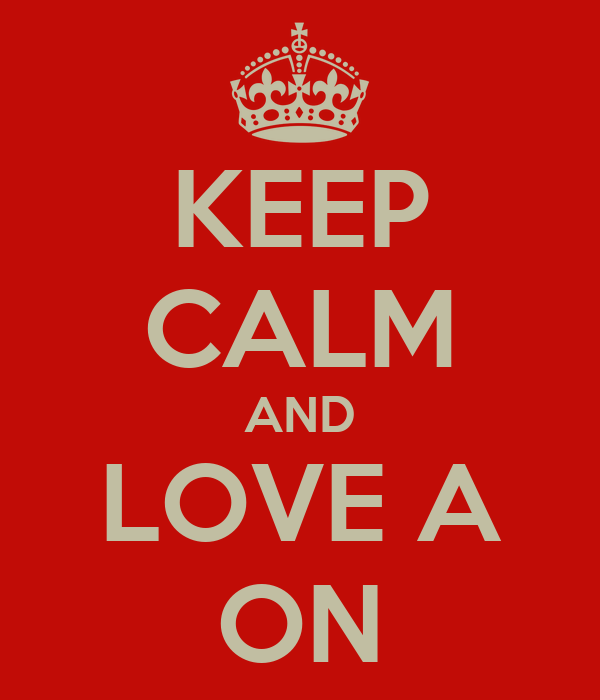 KEEP CALM AND LOVE A ON