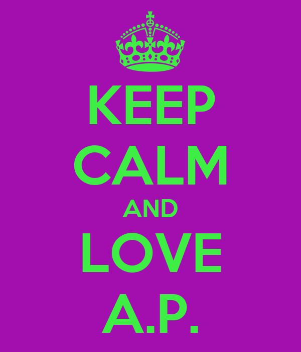 KEEP CALM AND LOVE A.P.