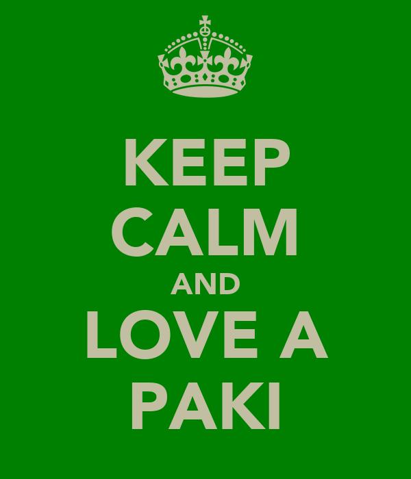 KEEP CALM AND LOVE A PAKI