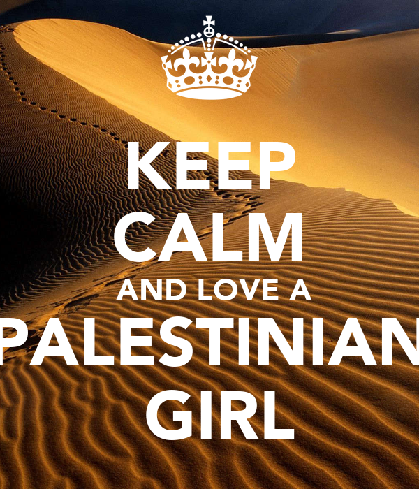 KEEP  CALM  AND LOVE A  PALESTINIAN   GIRL