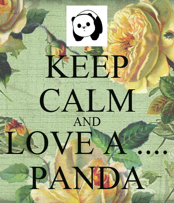KEEP CALM AND LOVE A .... PANDA