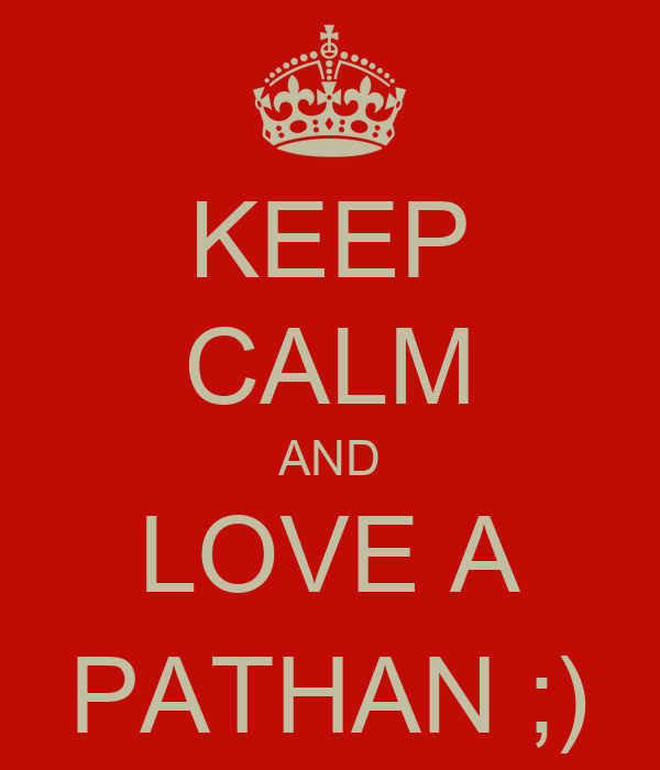 KEEP CALM AND LOVE A PATHAN ;)