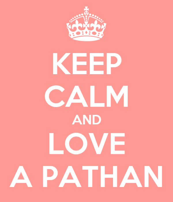 KEEP CALM AND LOVE A PATHAN