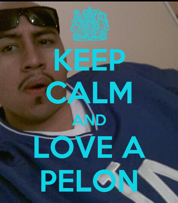 KEEP CALM AND LOVE A PELON