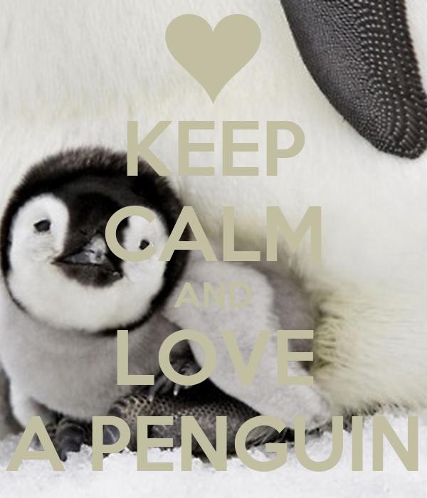 KEEP CALM AND LOVE A PENGUIN