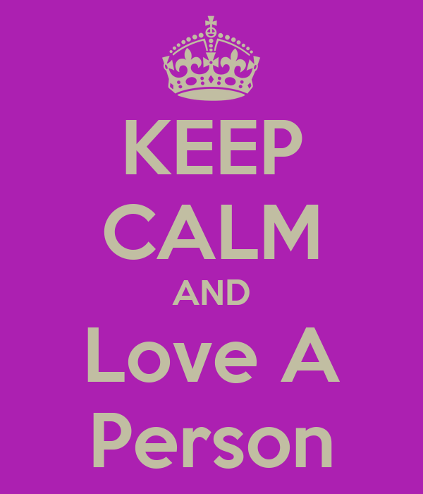 KEEP CALM AND Love A Person