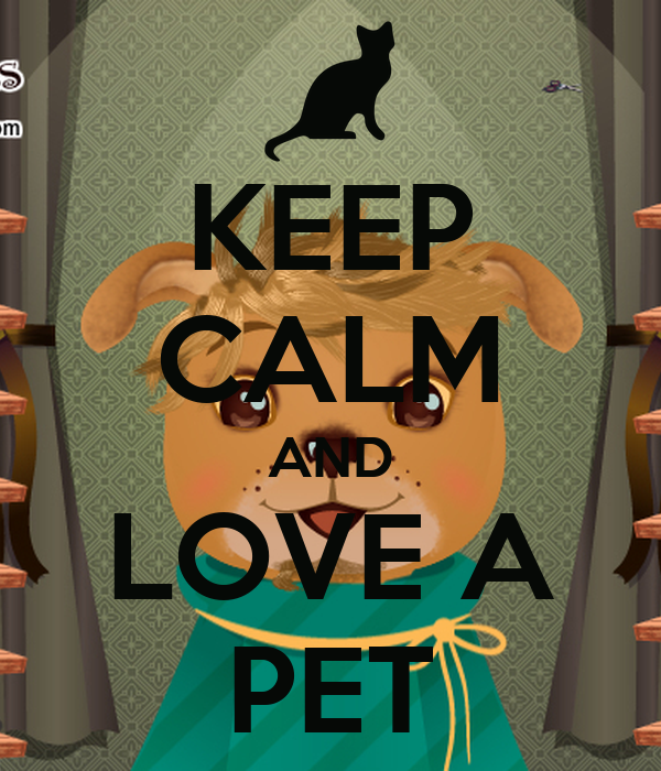 KEEP CALM AND LOVE A PET