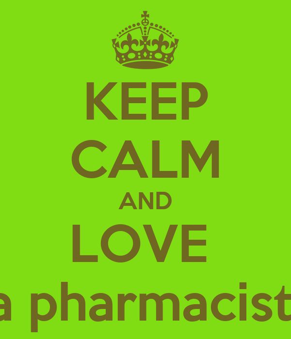 KEEP CALM AND LOVE  a pharmacist!