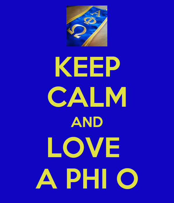 KEEP CALM AND LOVE  A PHI O