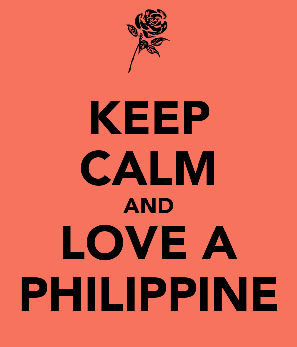KEEP CALM AND LOVE A PHILIPPINE