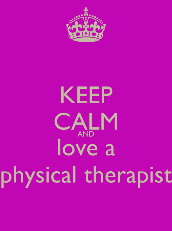 KEEP CALM AND love a physical therapist