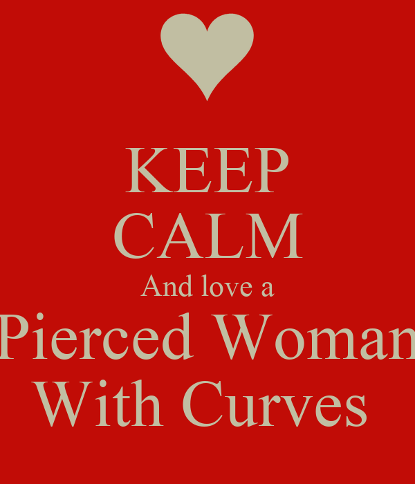 KEEP CALM And love a Pierced Woman With Curves