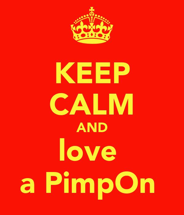KEEP CALM AND love  a PimpOn