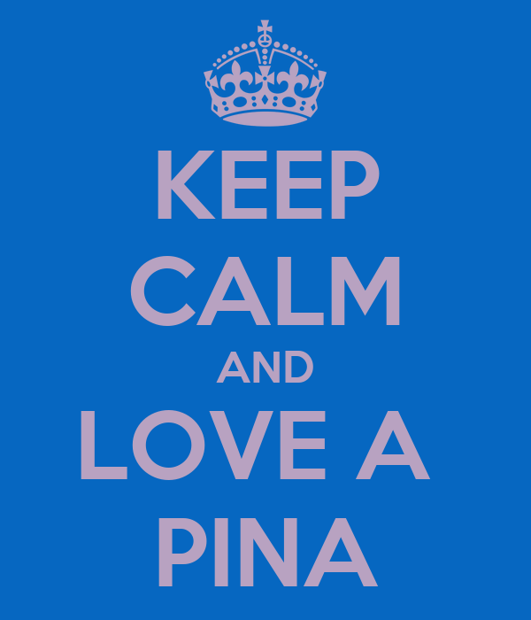 KEEP CALM AND LOVE A  PINA