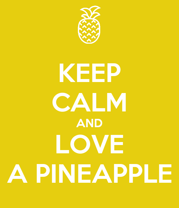 KEEP CALM AND LOVE A PINEAPPLE
