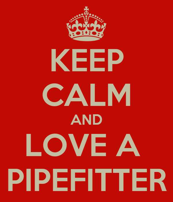 KEEP CALM AND LOVE A  PIPEFITTER