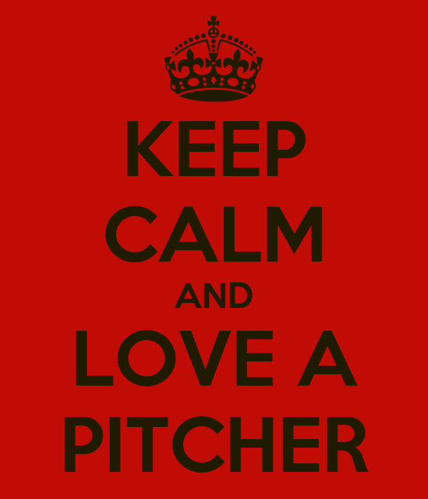 KEEP CALM AND LOVE A PITCHER