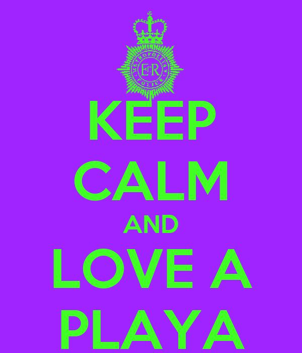KEEP CALM AND LOVE A PLAYA