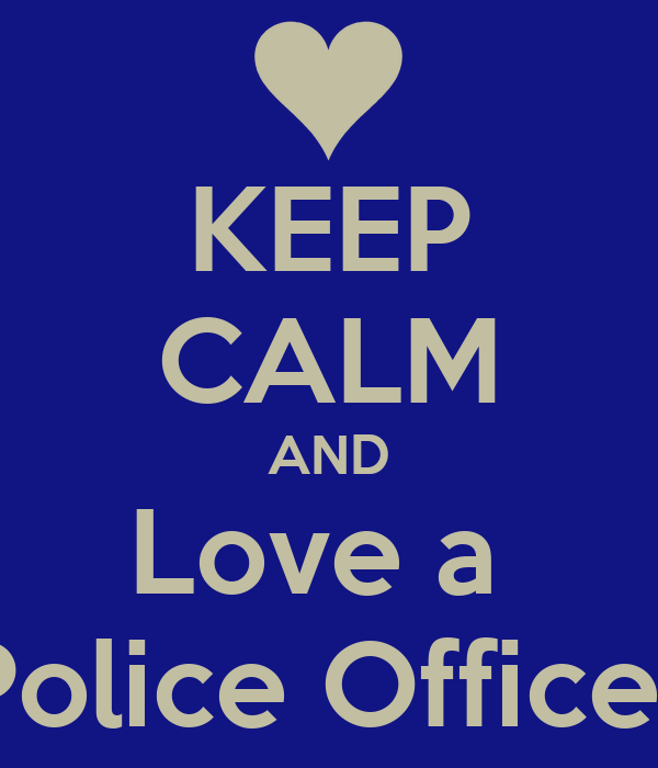 KEEP CALM AND Love a  Police Officer
