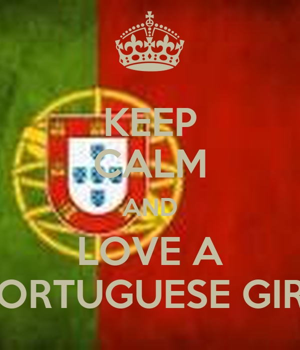 KEEP CALM AND LOVE A PORTUGUESE GIRL