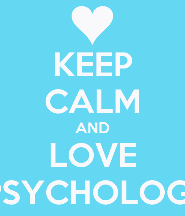 KEEP CALM AND LOVE A PSYCHOLOGIST