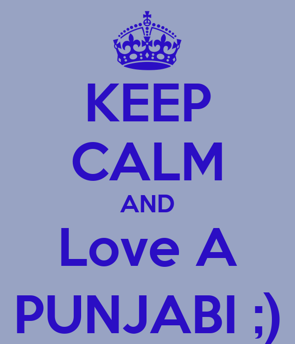 KEEP CALM AND Love A PUNJABI ;)