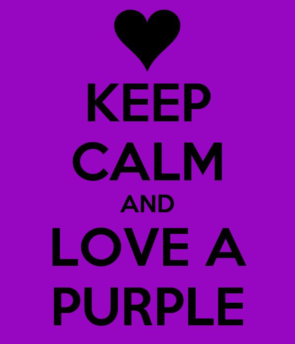 KEEP CALM AND LOVE A PURPLE