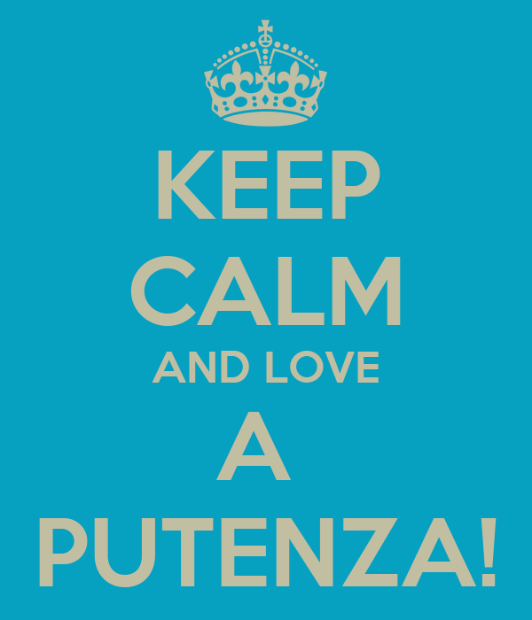 KEEP CALM AND LOVE A  PUTENZA!