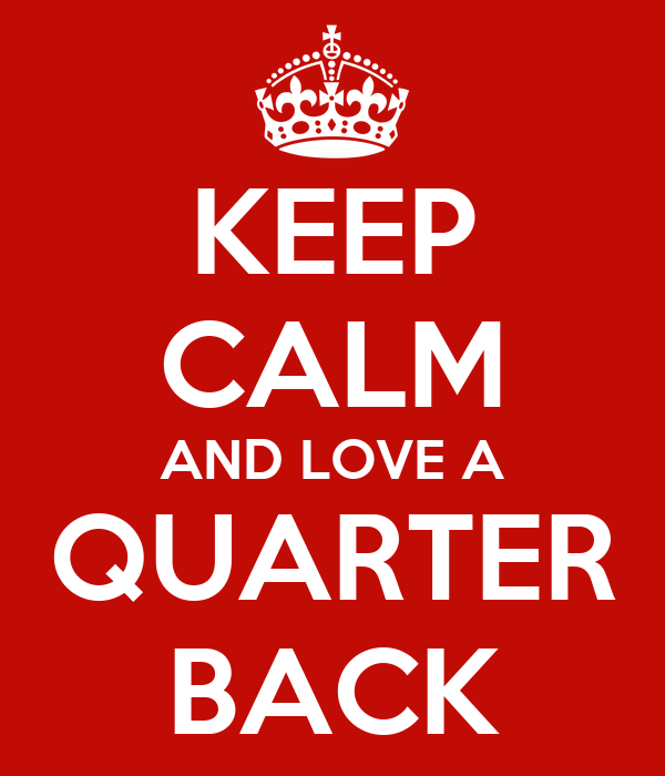 KEEP CALM AND LOVE A QUARTER BACK