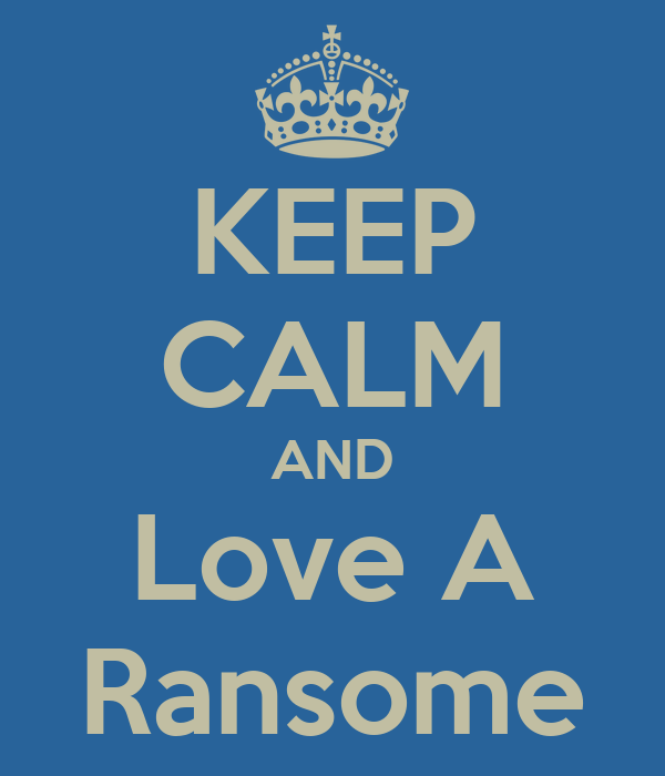 KEEP CALM AND Love A Ransome