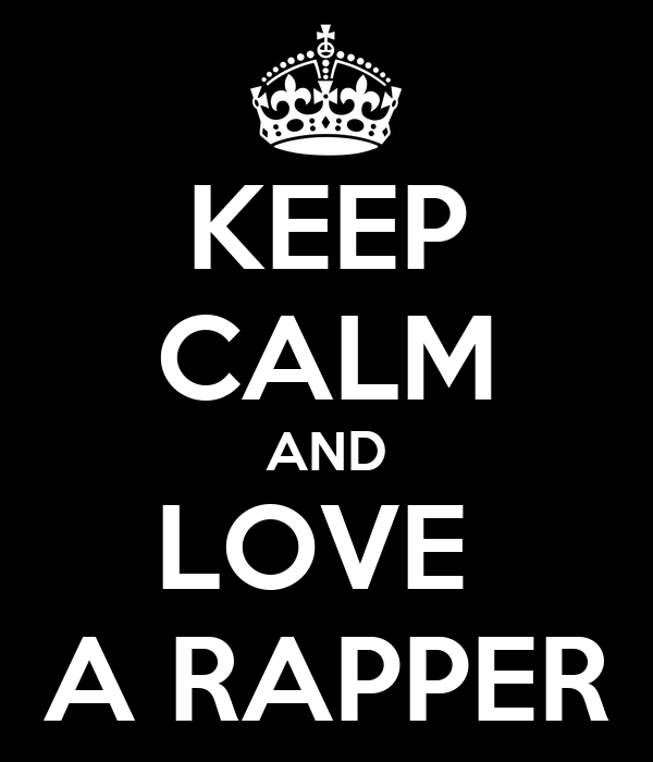 KEEP CALM AND LOVE  A RAPPER