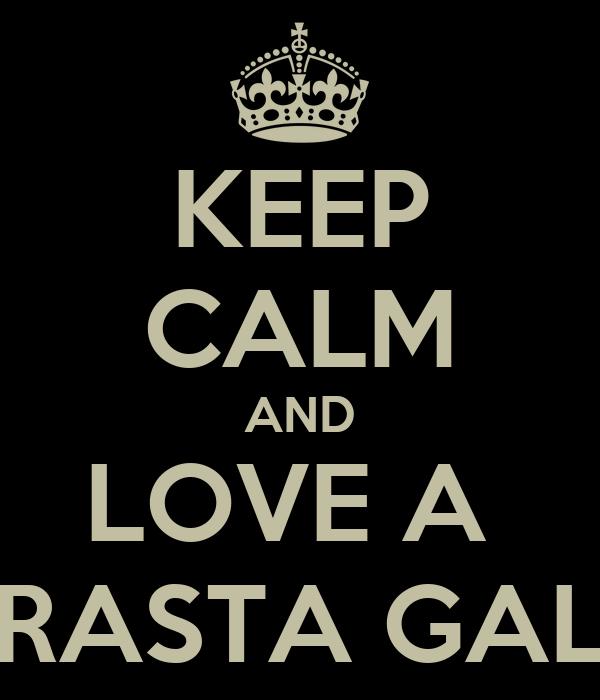 KEEP CALM AND LOVE A  RASTA GAL