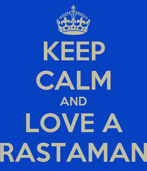 KEEP CALM AND LOVE A RASTAMAN