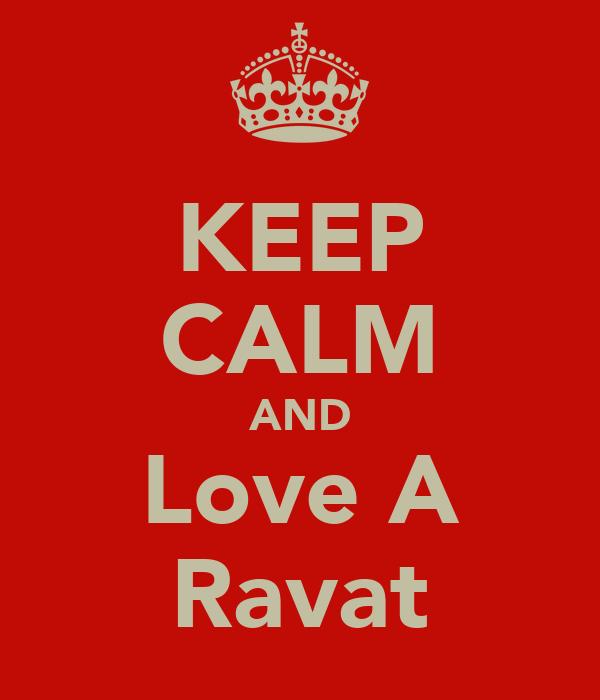 KEEP CALM AND Love A Ravat