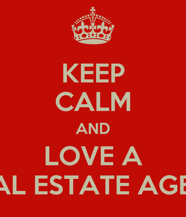KEEP CALM AND LOVE A REAL ESTATE AGENT