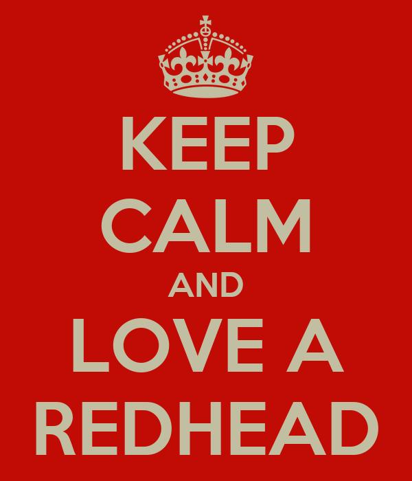 KEEP CALM AND LOVE A REDHEAD
