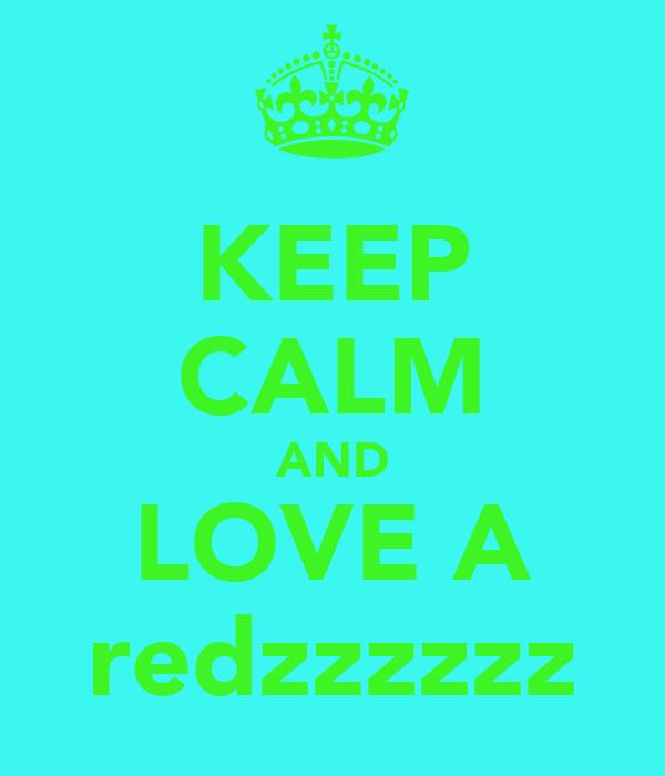 KEEP CALM AND LOVE A redzzzzzz
