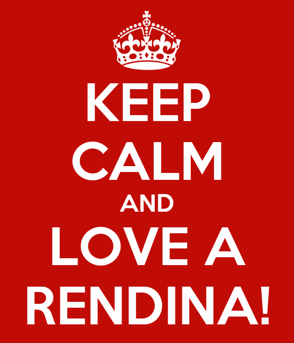 KEEP CALM AND LOVE A RENDINA!