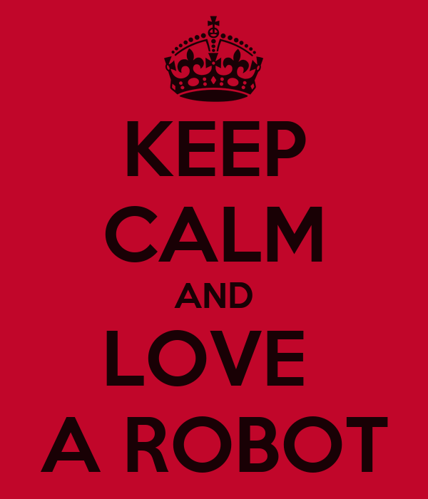 KEEP CALM AND LOVE  A ROBOT