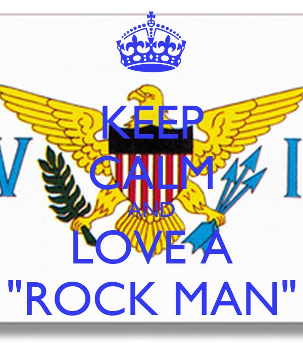 "KEEP CALM AND LOVE A ""ROCK MAN"""