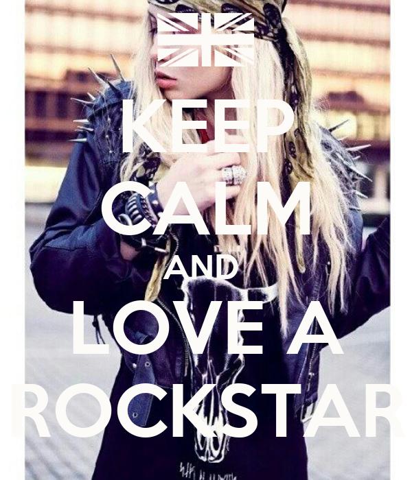 KEEP CALM AND  LOVE A ROCKSTAR
