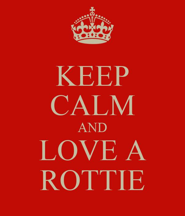 KEEP CALM AND LOVE A ROTTIE