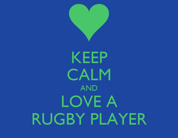 KEEP CALM AND LOVE A RUGBY PLAYER