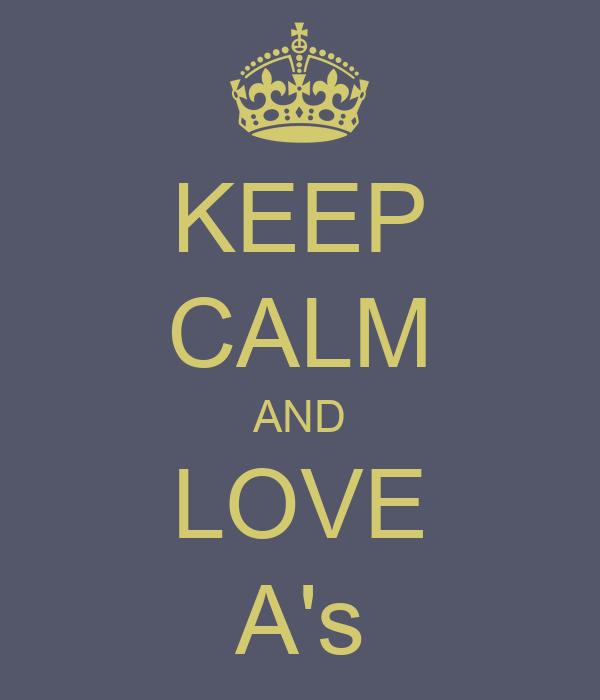 KEEP CALM AND LOVE A's