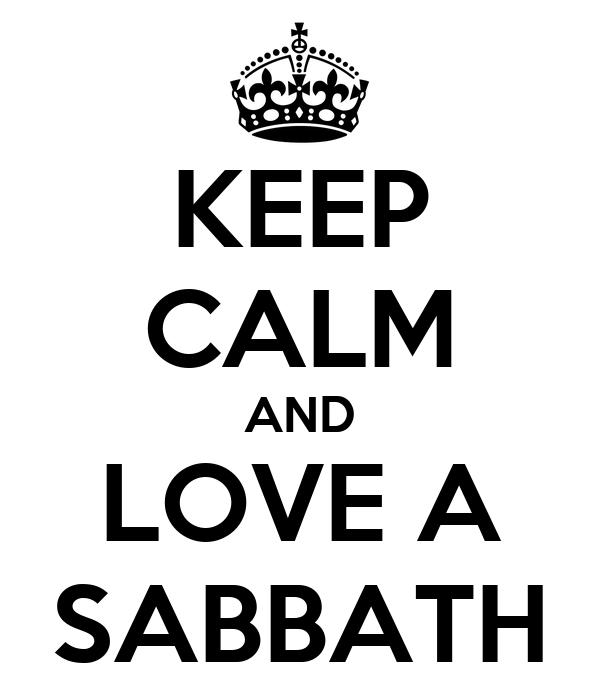KEEP CALM AND LOVE A SABBATH