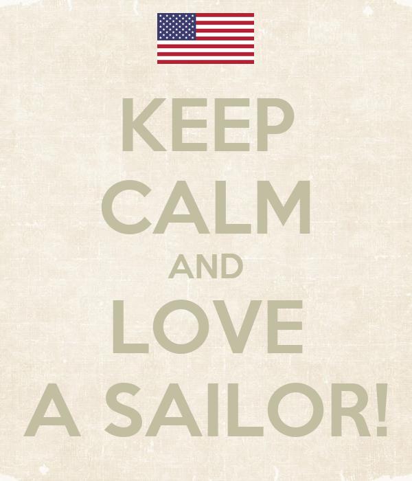 KEEP CALM AND LOVE A SAILOR!